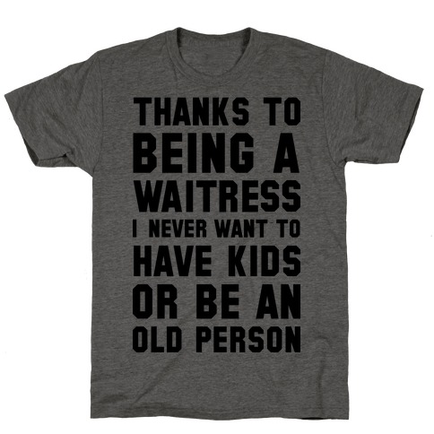 Thanks to Being a Waitress T-Shirt