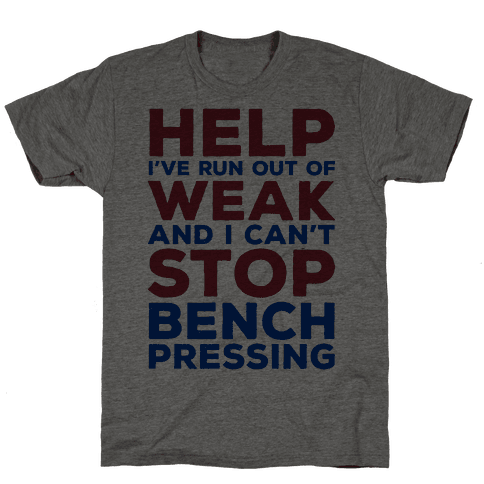 HELP! I've Run Out of Weak and I Can't Stop Bench Pressing