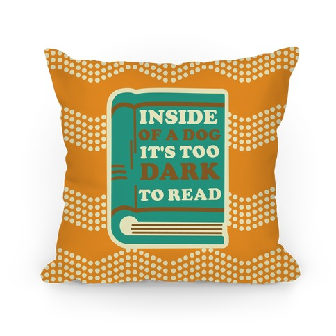 Inside a Dog it's Too Dark to Read Pillow