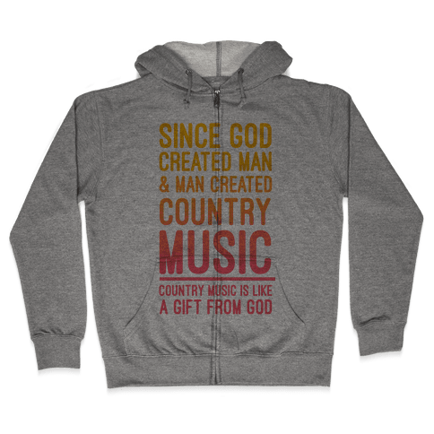 Country Music is a Gift From God Zip Hoodie