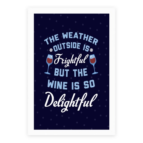 The Weather Outside Is Frightful Poster