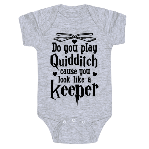 Do You Play Quidditch 'Cause You Look Like A Keeper Baby Onesy