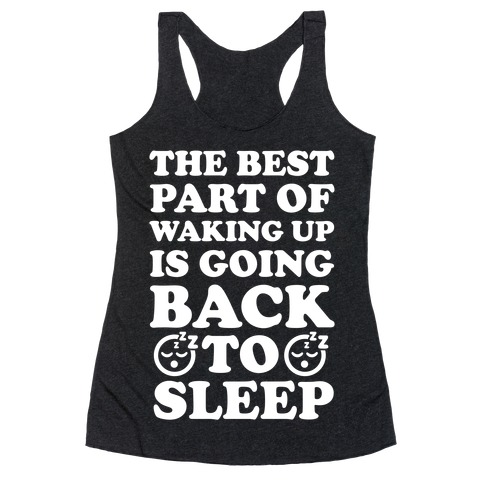 The Best Part Of Waking Up Is Going Back To Sleep Racerback Tank Top