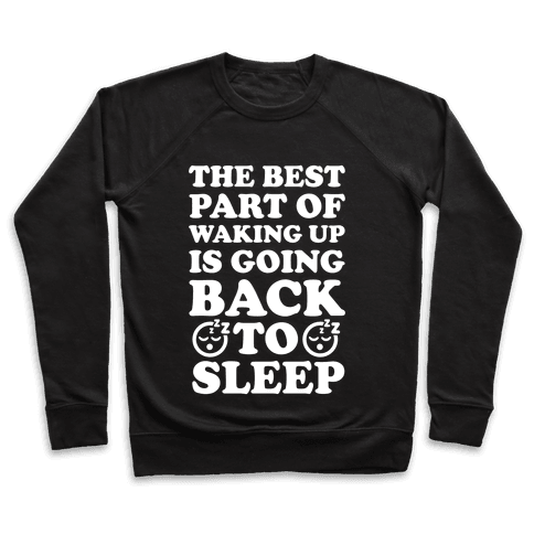 The Best Part Of Waking Up Is Going Back To Sleep Pullover