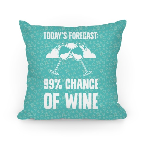 Today's Forecast: 99% Chance Of Wine Pillow