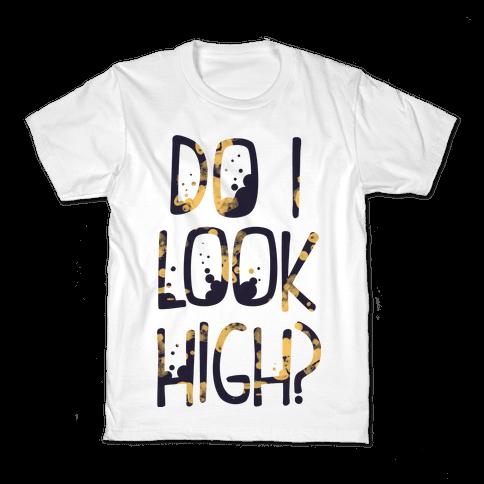 Do I Look High Kids T-Shirt