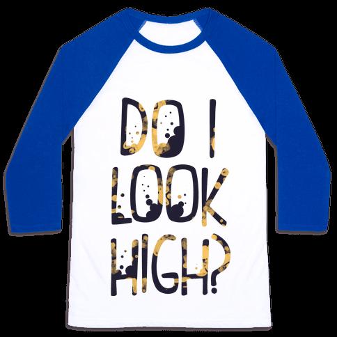 Do I Look High Baseball Tee