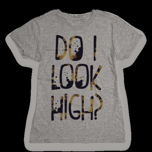 Do I Look High Womens T-Shirt