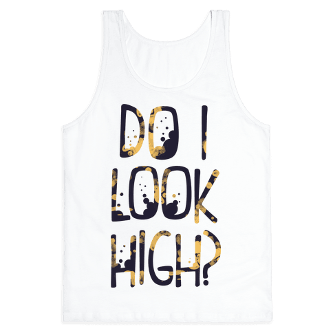 Do I Look High Tank Top