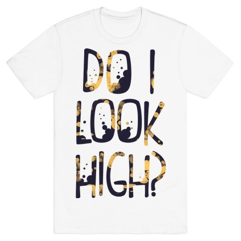 Do I Look High Mens T-Shirt