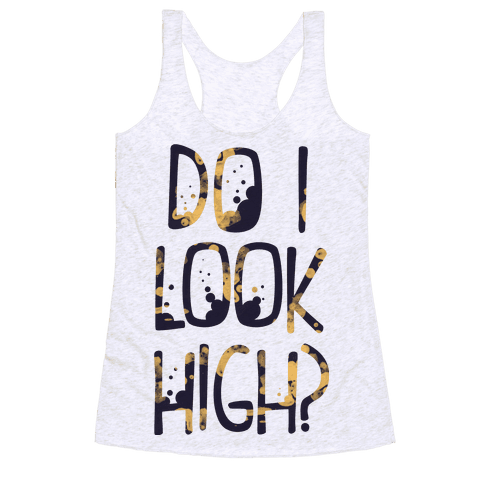 Do I Look High Racerback Tank Top