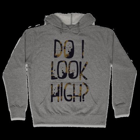 Do I Look High Hooded Sweatshirt