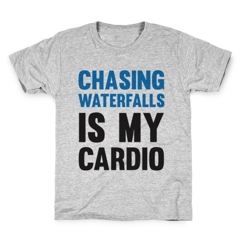 Chasing Waterfalls Is My Cardio Kids T-Shirt