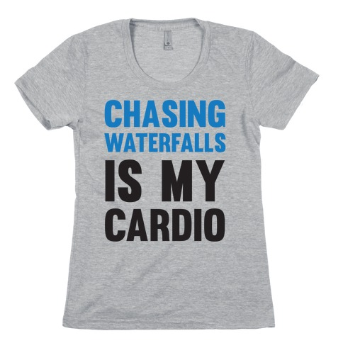 Chasing Waterfalls Is My Cardio Womens T-Shirt
