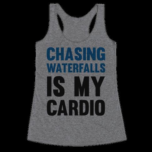 Chasing Waterfalls Is My Cardio Racerback Tank Top