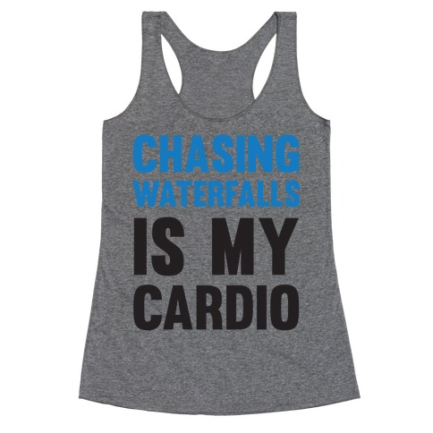 Chasing Waterfalls Is My Cardio Racerback Tank Top