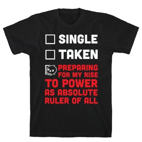 Single Taken Preparing For My Rise To Power Mens T-Shirt