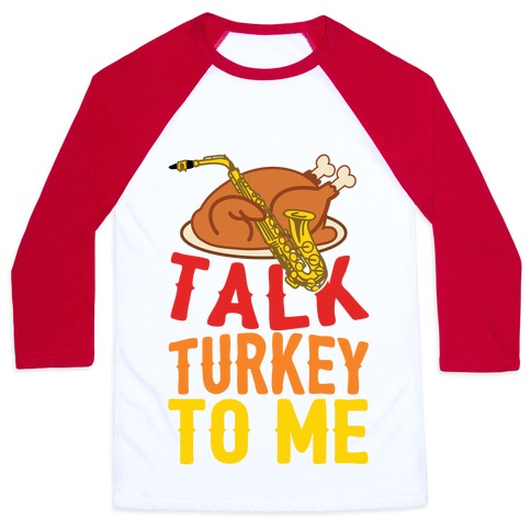 Talk Turkey To Me Baseball Tee