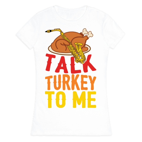 Talk Turkey To Me Womens T-Shirt