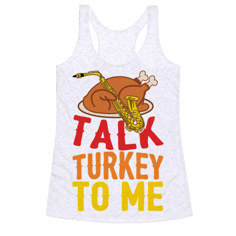 Talk Turkey To Me Racerback Tank Top