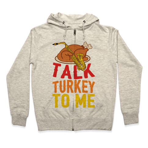 Talk Turkey To Me Zip Hoodie
