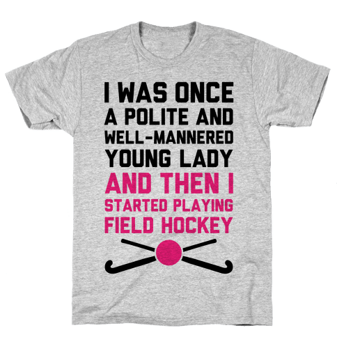 I Was Once A Polite And Well-Mannered Young Lady (And Then I Started Playing Field Hockey) Mens T-Shirt