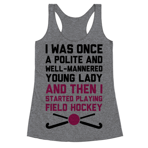 I Was Once A Polite And Well-Mannered Young Lady (And Then I Started Playing Field Hockey) Racerback Tank Top