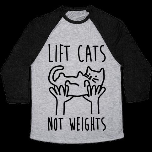 Lift Cats Not Weights Baseball Tee