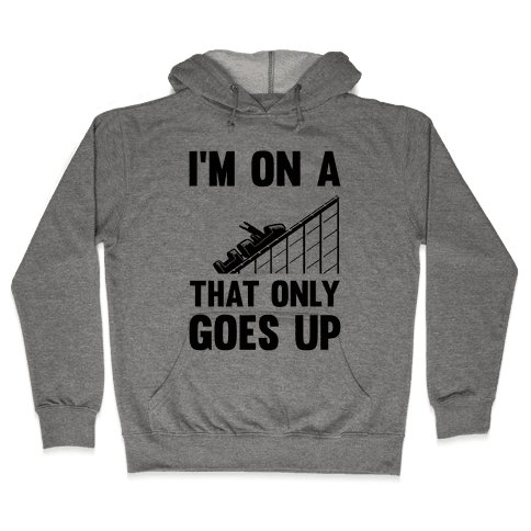I'm On A Roller Coaster That Only Goes Up Hooded Sweatshirt