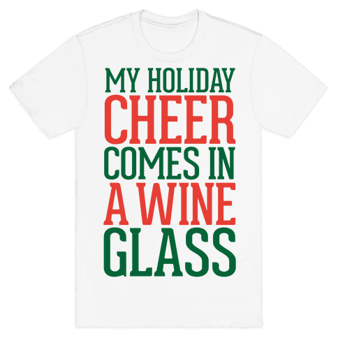 My Holiday Cheer Comes In A Wine Glass Mens T-Shirt