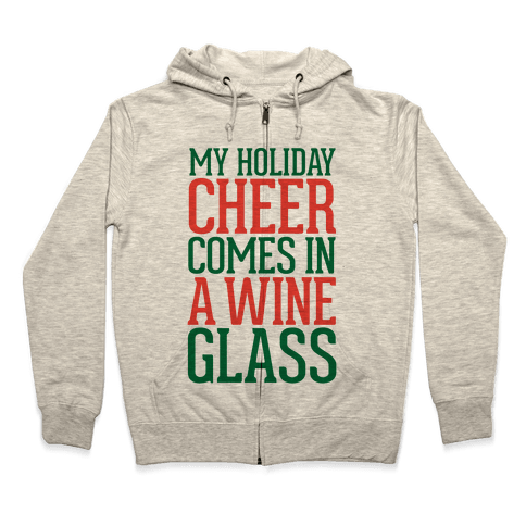 My Holiday Cheer Comes In A Wine Glass Zip Hoodie