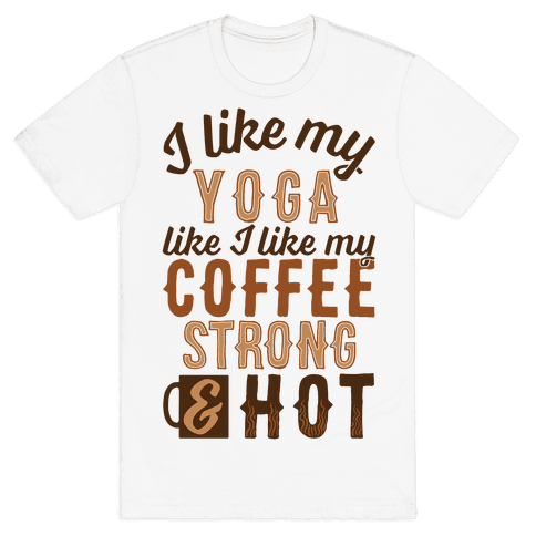 I Like My Yoga Like I Like My Coffee Mens T-Shirt