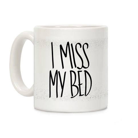 I Miss My Bed Coffee Mug