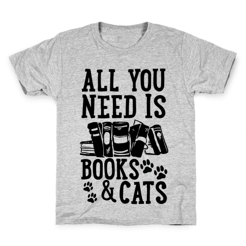 All You Need Is Books And Cats Kids T-Shirt