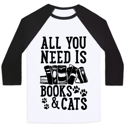 All You Need Is Books And Cats Baseball Tee