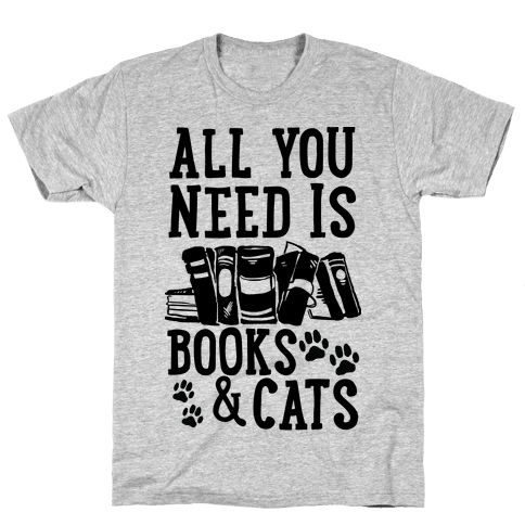 All You Need Is Books And Cats Mens T-Shirt