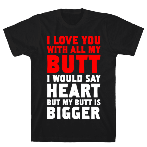 I Love You With All My Butt Mens T-Shirt