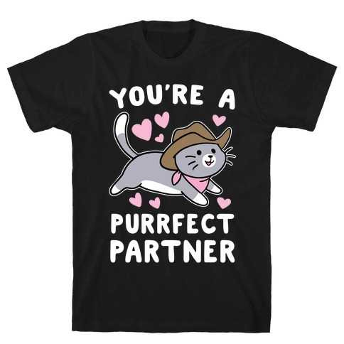 You're the Purrfect Partner T-Shirt