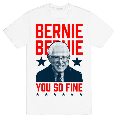 Bernie Bernie You So Fine Mens T-Shirt