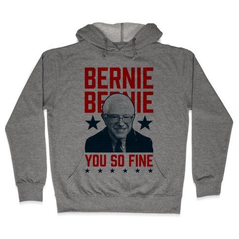 Bernie Bernie You So Fine Hooded Sweatshirt