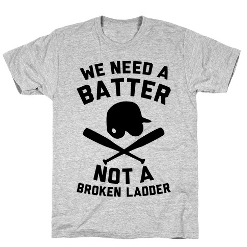 We Need A Batter T-Shirt
