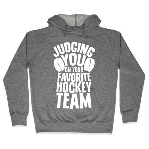 Judging You on Your Favorite Hockey Team Hooded Sweatshirt