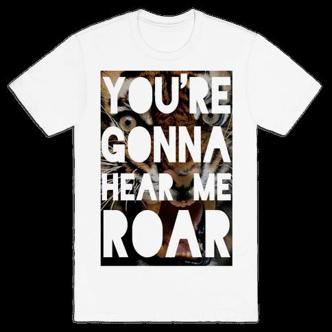 You're Gonna Hear Me ROAR Mens T-Shirt