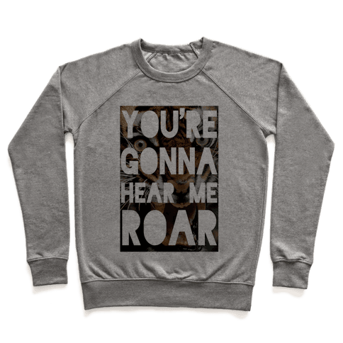 You're Gonna Hear Me ROAR Pullover