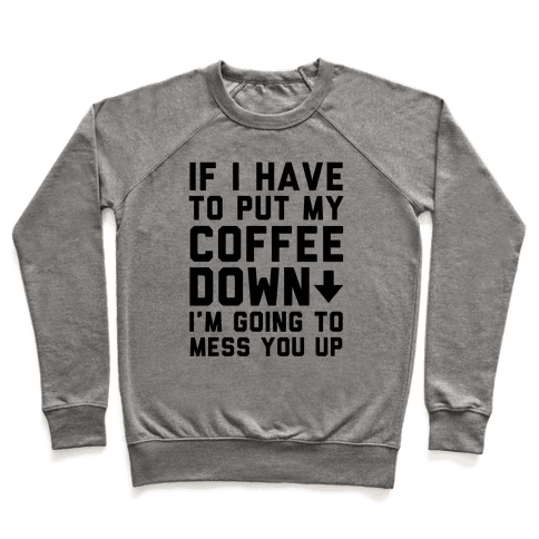 If I Have To Put Down My Coffee