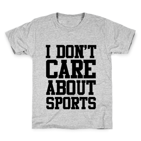 I Don't Care About Sports Kids T-Shirt