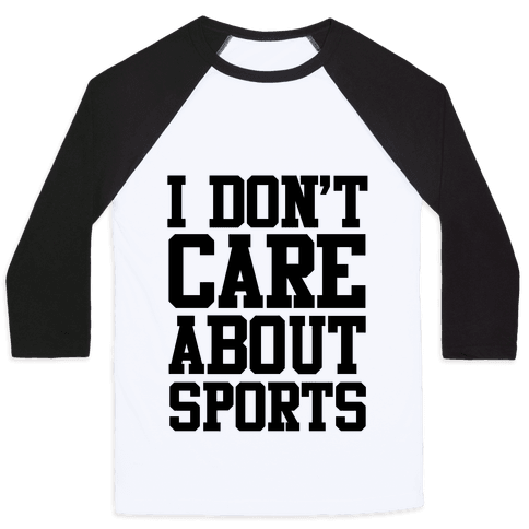 I Don't Care About Sports Baseball Tee