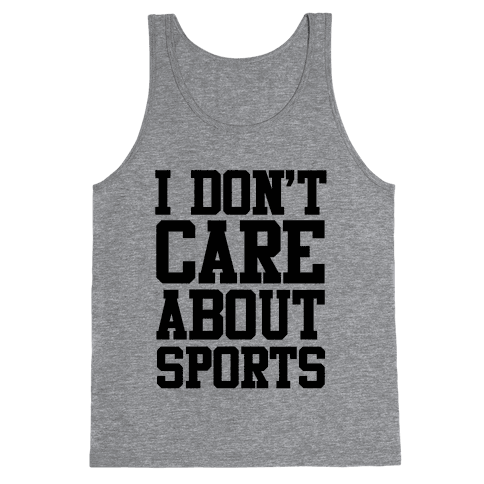 I Don't Care About Sports Tank Top
