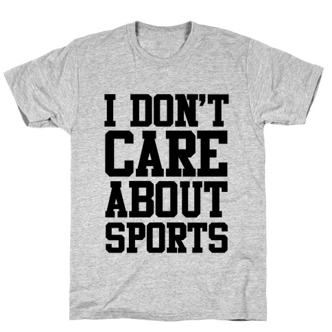 I Don't Care About Sports Mens T-Shirt