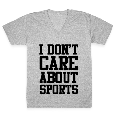 I Don't Care About Sports V-Neck Tee Shirt